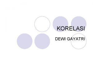 KORELASI DEWI GAYATRI Korelasi r l Besar korelasi