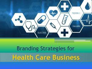 Branding Strategies for Health Care Business Good branding