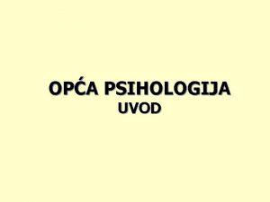 OPA PSIHOLOGIJA UVOD PSIHOLOGIJA KAO ZNANOST PSIHOLOGIJA ZNANOST