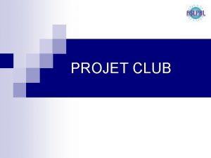 PROJET CLUB POURQUOI Appuyer les demandes de subventions