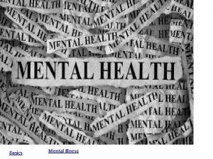 Basics Mental Illness What is Mental Health Health