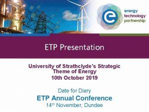 ETP Presentation University of Strathclydes Strategic Theme of