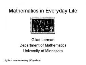 Mathematics in Everyday Life Gilad Lerman Department of