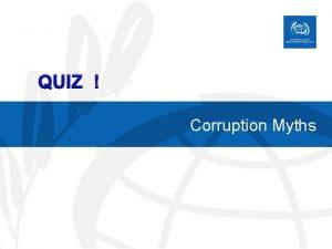QUIZ Corruption Myths QUIZ Myths about corruption There