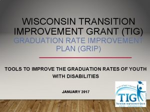 WISCONSIN TRANSITION IMPROVEMENT GRANT TIG GRADUATION RATE IMPROVEMENT