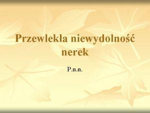 Przewleka niewydolno nerek P n n Definicja P