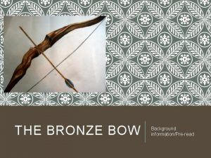 THE BRONZE BOW Background informationPreread IN YOUR LANGUAGE