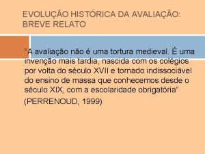 EVOLUO HISTRICA DA AVALIAO BREVE RELATO A avaliao