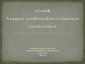Zszlk A magyar zszl eredete s trtnete Zszletikett