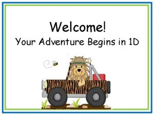 Welcome Your Adventure Begins in 1 D Who