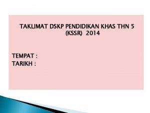 TAKLIMAT DSKP PENDIDIKAN KHAS THN 5 KSSR 2014