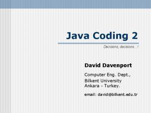 Java Coding 2 Decisions decisions David Davenport Computer