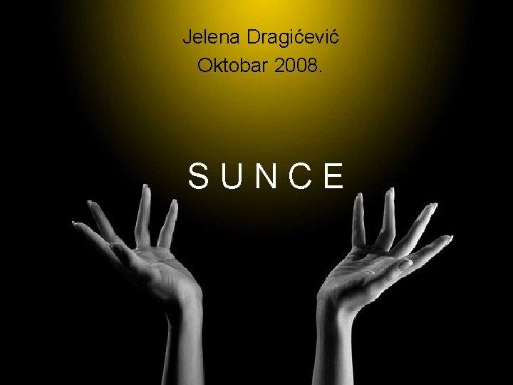 Jelena Dragievi Oktobar 2008 SUNCE Die se lepoto