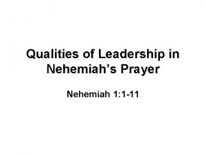 Qualities of Leadership in Nehemiahs Prayer Nehemiah 1
