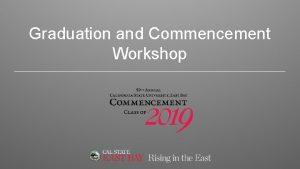 Graduation and Commencement Workshop Graduation vs Commencement What