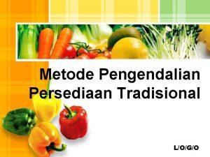 Metode Pengendalian Persediaan Tradisional LOGO Perencanaan Persediaan Input