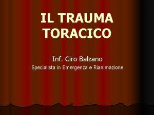 IL TRAUMA TORACICO Inf Ciro Balzano Specialista in