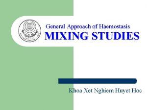 General Approach of Haemostasis MIXING STUDIES Khoa Xet