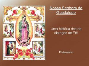 Nossa Senhora de Guadalupe Uma histria rica de