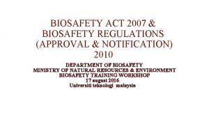 BIOSAFETY ACT 2007 BIOSAFETY REGULATIONS APPROVAL NOTIFICATION 2010