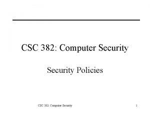 CSC 382 Computer Security Policies CSC 382 Computer
