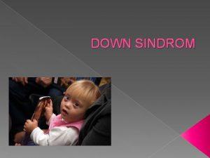 DOWN SINDROM Down sindrom je kromosomski poremeaj koji