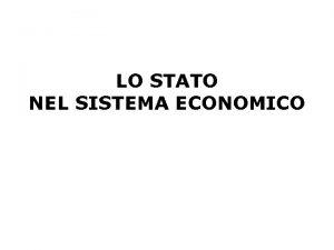 LO STATO NEL SISTEMA ECONOMICO Lo Stato nel