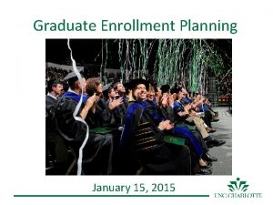 Graduate Enrollment Planning January 15 2015 Graduate Enrollment