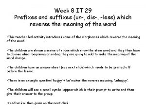 Week 8 IT 29 Prefixes and suffixes un