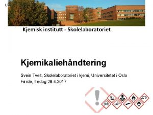 Kjemisk institutt Skolelaboratoriet Kjemikaliehndtering Svein Tveit Skolelaboratoriet i