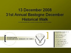 13 December 2008 31 st Annual Bastogne December