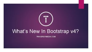 Whats New In Bootstrap v 4 TRAVERSYMEDIA COM