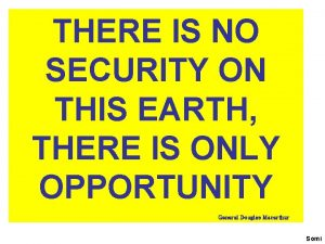THERE IS NO SECURITY ON THIS EARTH THERE