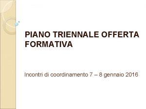 PIANO TRIENNALE OFFERTA FORMATIVA Incontri di coordinamento 7