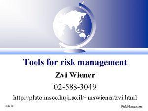 Tools for risk management Zvi Wiener 02 588