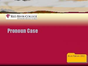 Pronoun Case Les Hanson 2002 Pronoun Case Case
