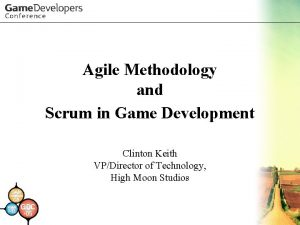 Agile Methodology and Scrum in Game Development Clinton