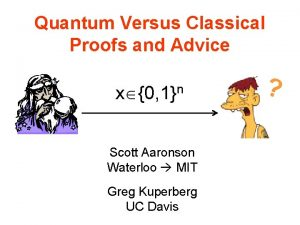 Quantum Versus Classical Proofs and Advice n x