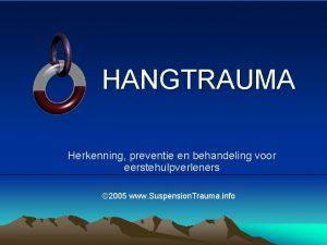 HANGTRAUMA Herkenning preventie en behandeling voor eerstehulpverleners 2005
