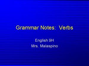 Grammar Notes Verbs English 9 H Mrs Malaspino