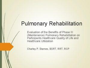 Pulmonary Rehabilitation Evaluation of the Benefits of Phase