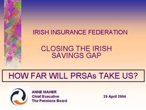 IRISH INSURANCE FEDERATION CLOSING THE IRISH SAVINGS GAP