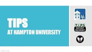 TIPS AT HAMPTON UNIVERSITY Student Version WHY TIPS