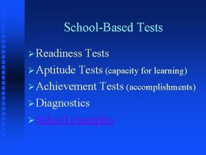 SchoolBased Tests Readiness Tests Aptitude Tests capacity for