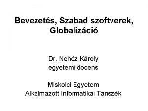 Bevezets Szabad szoftverek Globalizci Dr Nehz Kroly egyetemi
