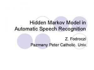 Hidden Markov Model in Automatic Speech Recognition Z
