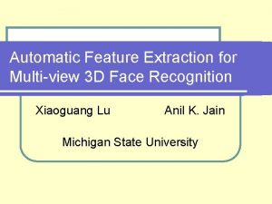 Automatic Feature Extraction for Multiview 3 D Face