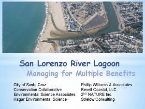 San Lorenzo River Lagoon Managing for Multiple Benefits