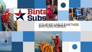 1 YOUR RELIABLE PARTNER BINTANG SUBSEA YOUR RELIABLE
