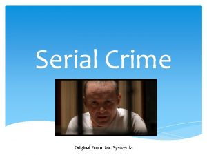 Serial Crime Original From Mr Syswerda Introduction Serial